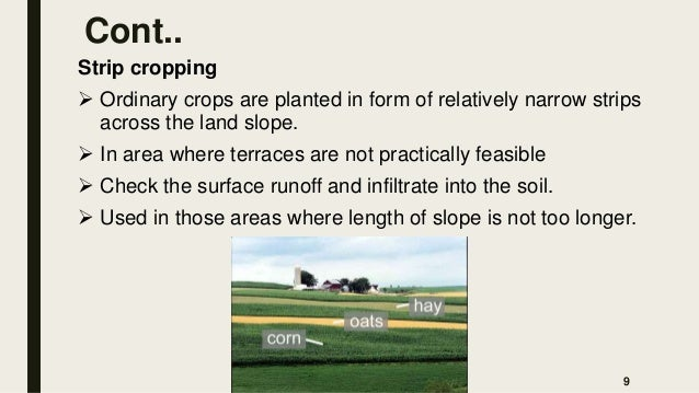 Cont.. Strip cropping  Ordinary crops are planted in form of relatively narrow strips across the land slope.  In area wh...