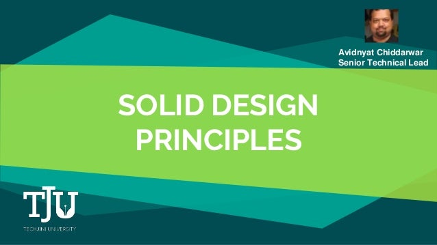 SOLID DESIGN PRINCIPLES Avidnyat Chiddarwar Senior Technical Lead
