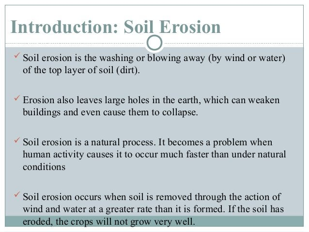 Introduction: Soil Erosion  Soil erosion is the washing or blowing away (by wind or water)  of the top layer of soil (dir...