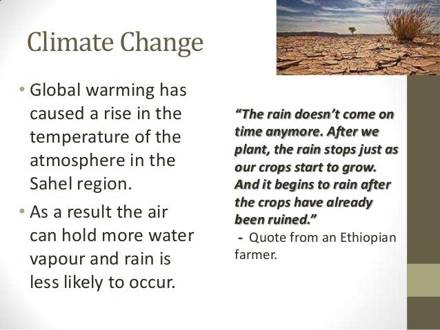 Climate Change • Global warming has caused a rise in the temperature of the atmosphere in the Sahel region. • As a result ...