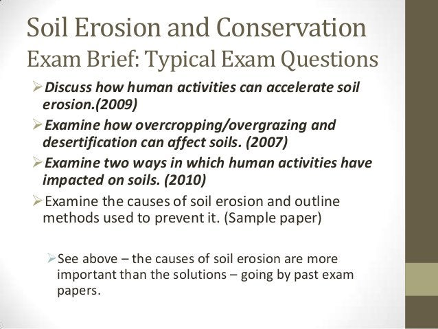 Soil Erosion and Conservation Exam Brief: Typical Exam Questions Discuss how human activities can accelerate soil erosion...