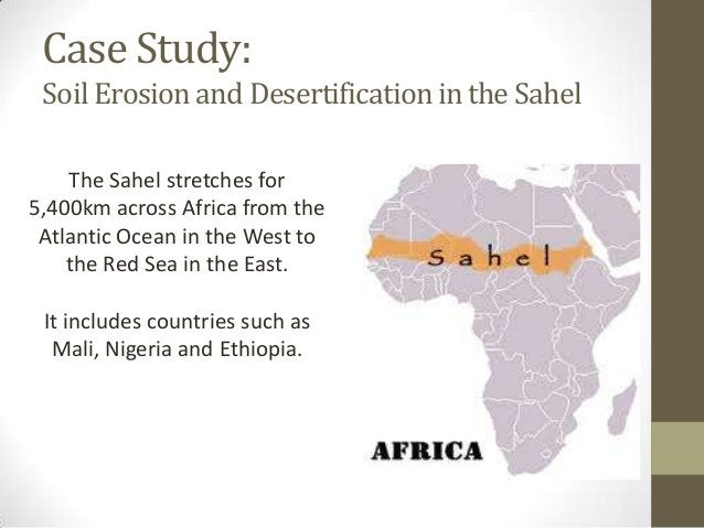 Case Study: SoilErosionand Desertificationin the Sahel The Sahel stretches for 5,400km across Africa from the Atlantic Oce...