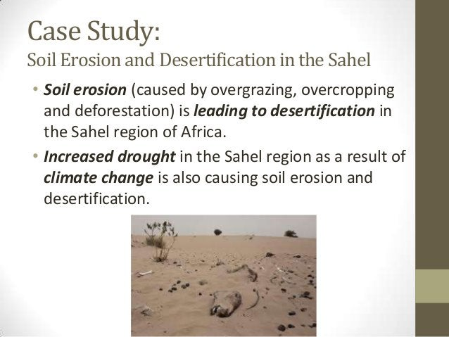 Case Study: SoilErosionand Desertificationin the Sahel • Soil erosion (caused by overgrazing, overcropping and deforestati...