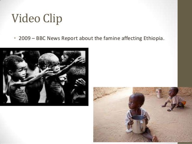 Video Clip • 2009 – BBC News Report about the famine affecting Ethiopia.