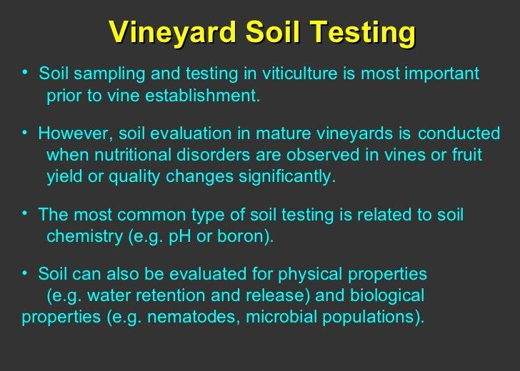Vineyard Soil Testing <ul><li>Soil sampling and testing in viticulture is most important  prior to vine establishment. </l...