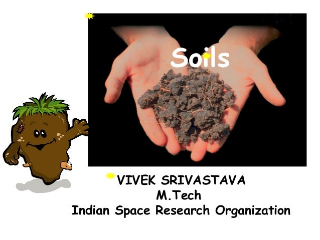 Soils  VIVEK SRIVASTAVA M.Tech Indian Space Research Organization