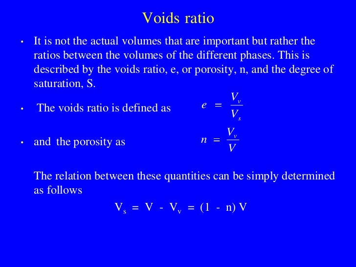 Voids ratio •   It is not the actual volumes that are important but rather the     ratios between the volumes of the diffe...