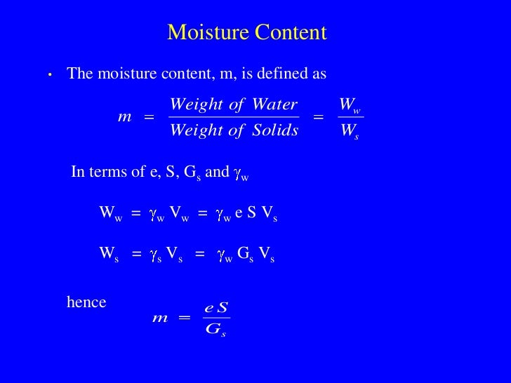 Moisture Content •   The moisture content, m, is defined as                      Weight of Water         Ww             m ...