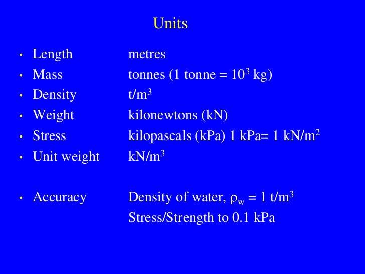 Units •   Length        metres •   Mass          tonnes (1 tonne = 103 kg) •   Density       t/m3 •   Weight        kilone...