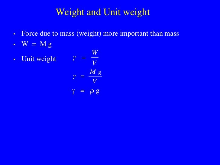 Weight and Unit weight  •   Force due to mass (weight) more important than mass •   W = Mg                            W • ...