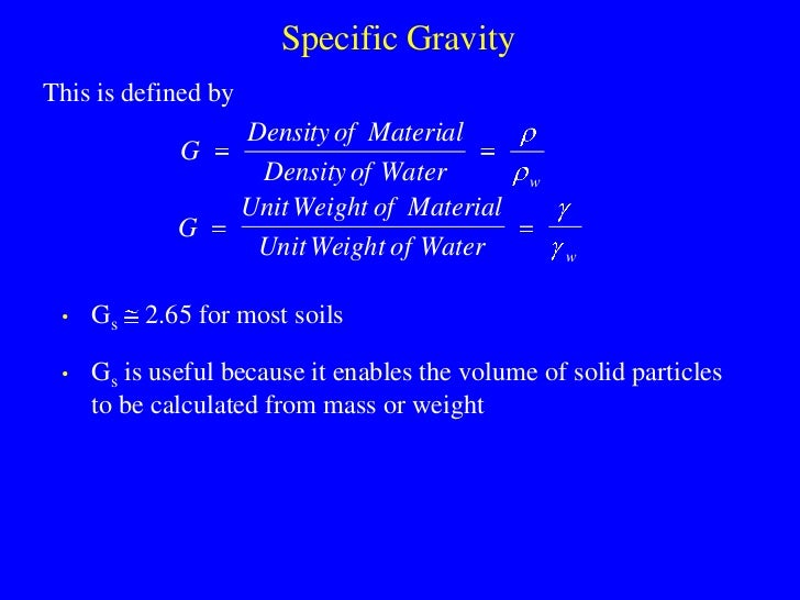 Specific Gravity This is defined by                      Density of Material              G                       Density ...