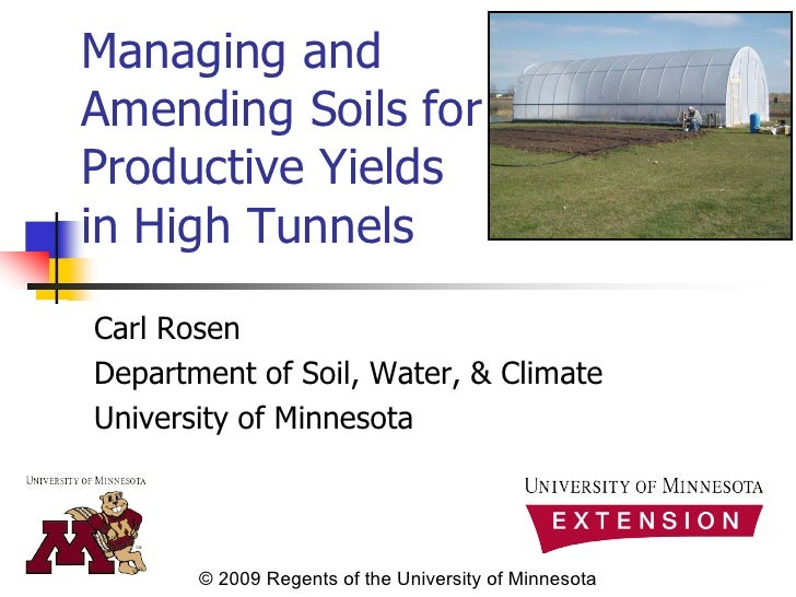 Managing and Amending Soils for Productive Yields in High Tunnels Carl Rosen Department of Soil, Water, & Climate Universi...