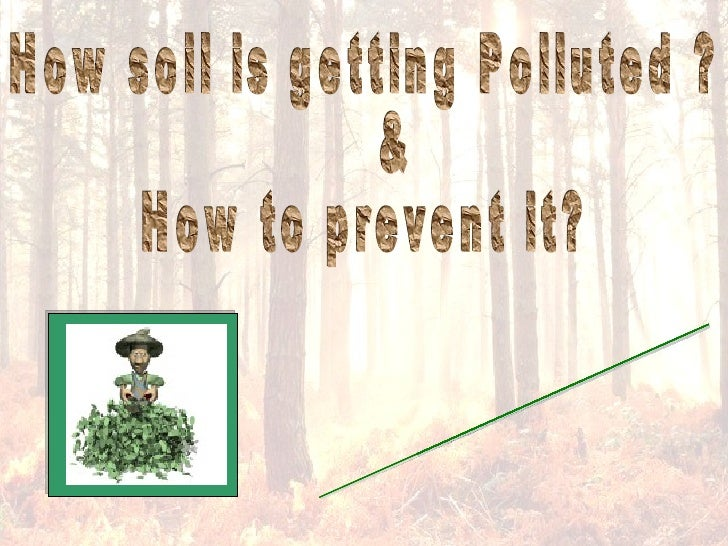 What is Soil Pollution ? Sources of Soil Pollution –              Acid Rain              Solid Waste              Fertilis...