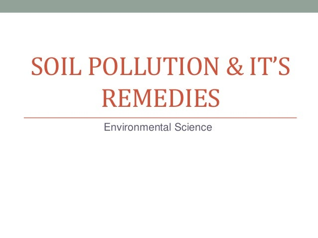 SOIL POLLUTION & IT'S      REMEDIES     Environmental Science