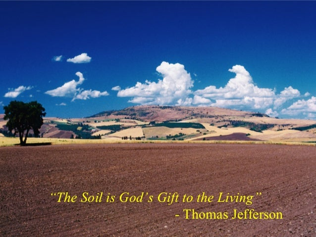 """The Soil is God's Gift to the Living""                      - Thomas Jefferson"