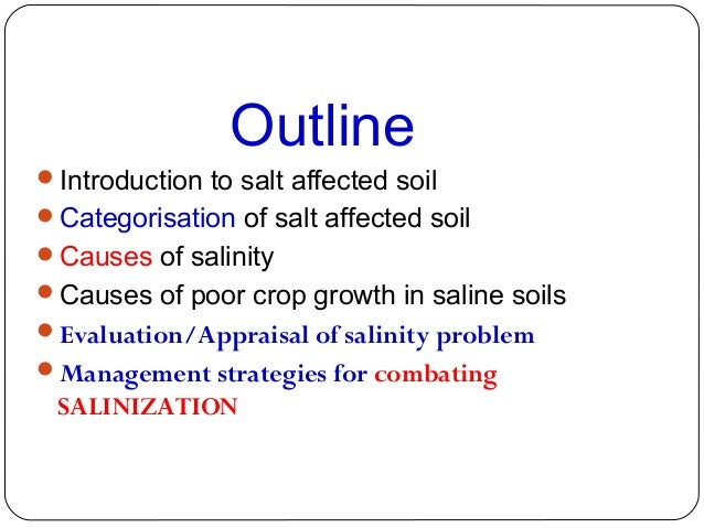 Outline Introduction to salt affected soil Categorisation of salt affected soil Causes of salinity Causes of poor crop...