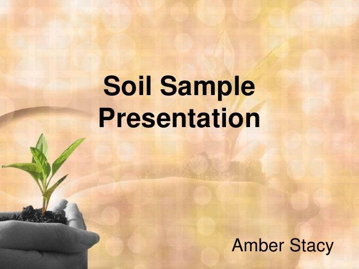 Soil Sample Presentation<br />Amber Stacy<br />