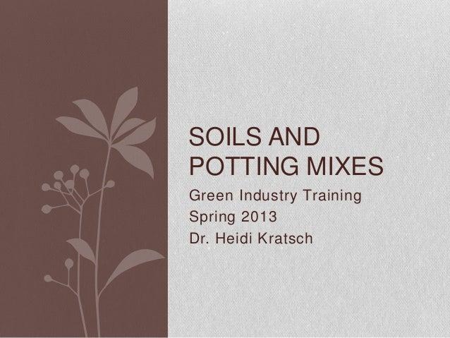 SOILS ANDPOTTING MIXESGreen Industry TrainingSpring 2013Dr. Heidi Kratsch