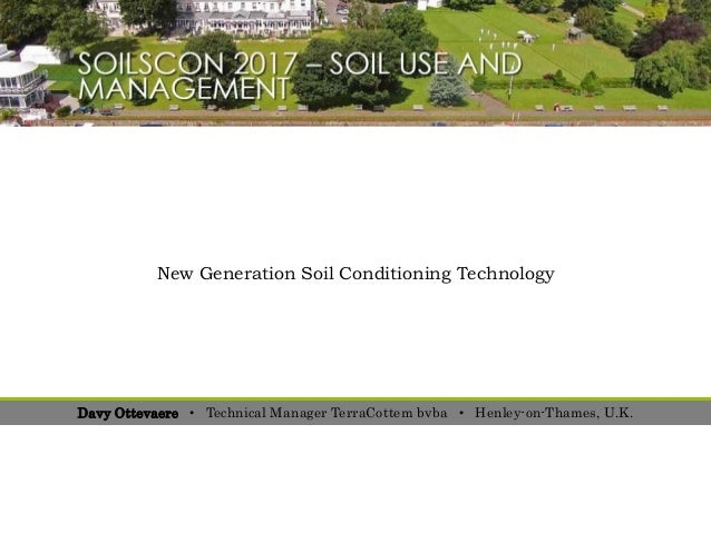 New Generation Soil Conditioning Technology Davy Ottevaere • Technical Manager TerraCottem bvba • Henley-on-Thames, U.K.