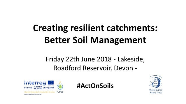 Soils: What are they good for? By Dr Laurence Couldrick Westcountry Rivers Trust