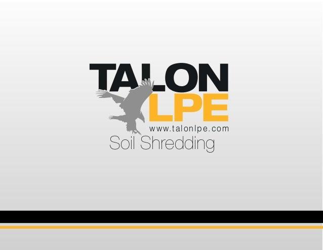 www.talonlpe.com Soil Shredding