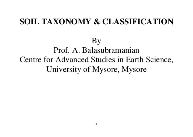1 soil taxonomy classification by prof a balasubramanian centre for advanced studies in