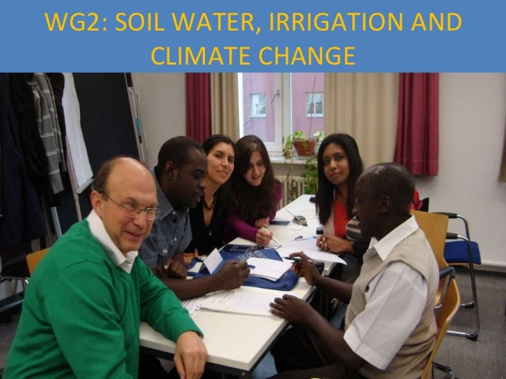 WG2: SOIL WATER, IRRIGATION AND CLIMATE CHANGE