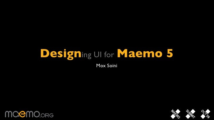 Designing UI for Maemo 5           Mox Soini