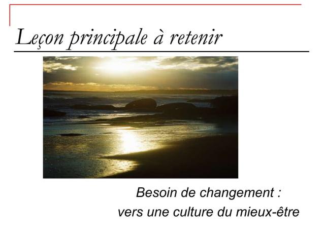 Leçon principale à retenir               Besoin de changement :            vers une culture du mieux-être