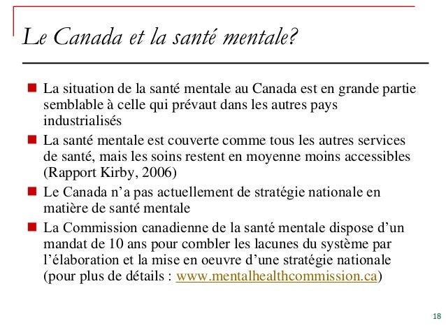 Le Canada et la santé mentale? La situation de la santé mentale au Canada est en grande partie  semblable à celle qui pré...