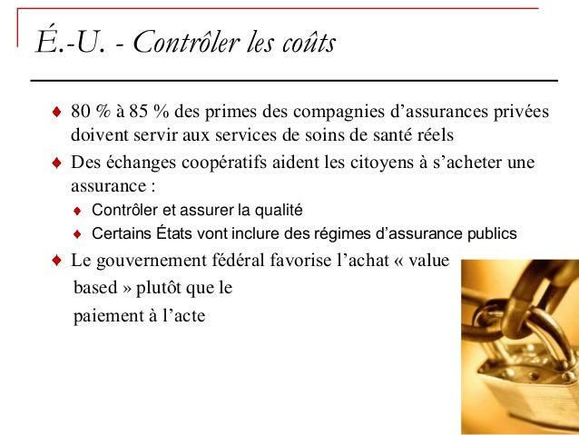 É.-U. - Contrôler les coûts   80 % à 85 % des primes des compagnies d'assurances privées   doivent servir aux services de ...