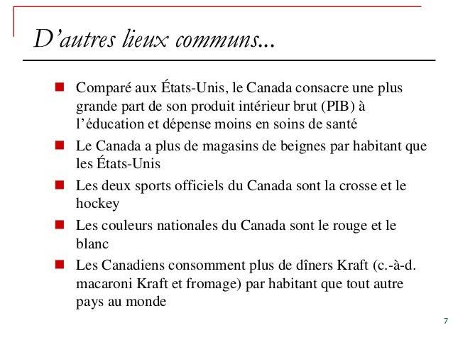 D'autres lieux communs...   Comparé aux États-Unis, le Canada consacre une plus    grande part de son produit intérieur b...