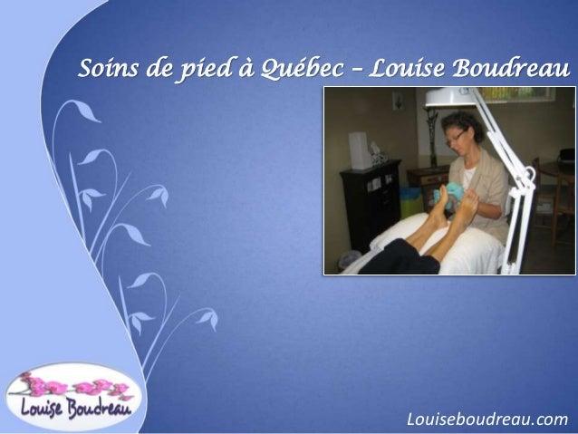 Soins de pied à Québec – Louise Boudreau                          Louiseboudreau.com