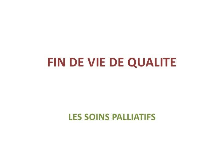 FIN DE VIE DE QUALITE   LES SOINS PALLIATIFS
