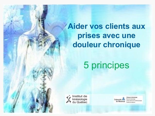 Aider vos clients aux prises avec une douleur chronique 5 principes