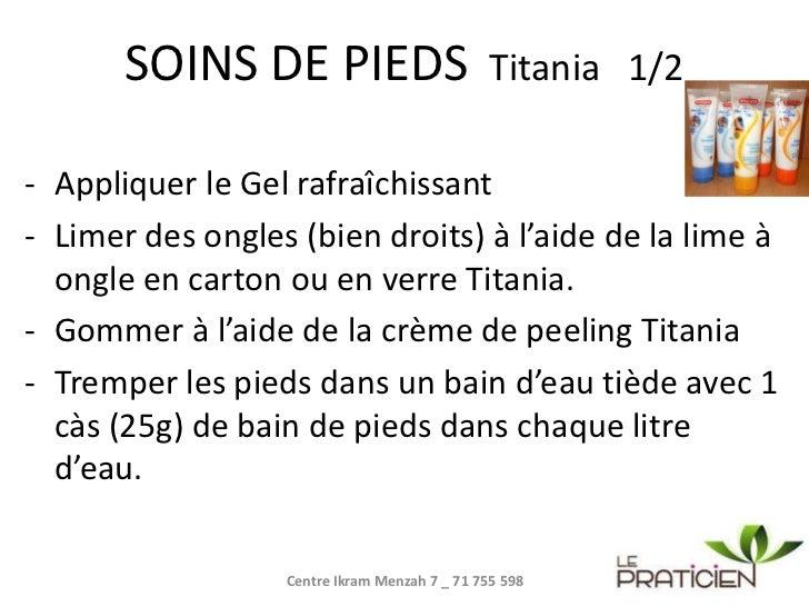 SOINS DE PIEDS Titania   1/2<br /><ul><li>Appliquer le Gel rafraîchissant