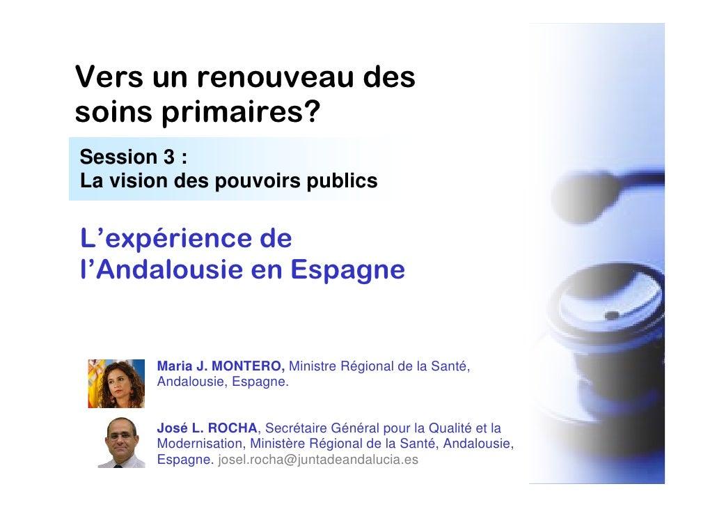 Vers un renouveau dessoins primaires?Session 3 :La vision des pouvoirs publicsL'expérience del'Andalousie en Espagne      ...