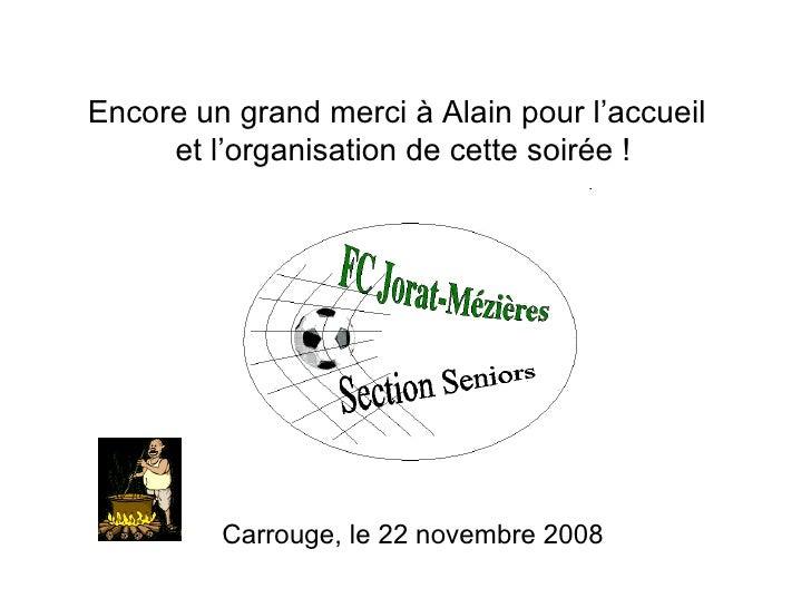 Carrouge, le 22 novembre 2008 Encore un grand merci à Alain pour l'accueil et l'organisation de cette soirée !