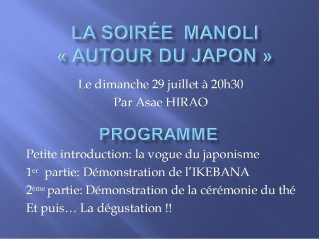 Le dimanche 29 juillet à 20h30               Par Asae HIRAOPetite introduction: la vogue du japonisme1er partie: Démonstra...