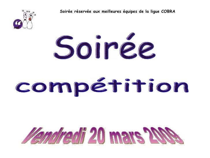 Soirée réservée aux meilleures équipes de la ligue COBRA Vendredi 20 mars 2009 Soirée compétition