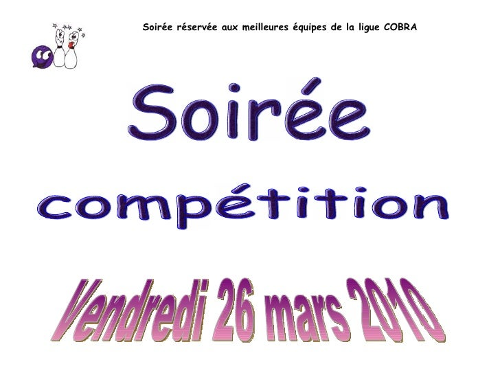 Soirée réservée aux meilleures équipes de la ligue COBRA Vendredi 26 mars 2010 Soirée compétition