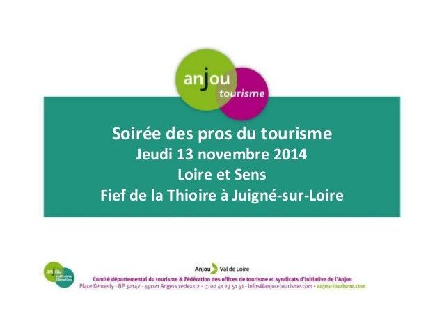 Soirée des pros du tourisme  Jeudi 13 novembre 2014  Loire et Sens  Fief de la Thioire à Juigné-sur-Loire