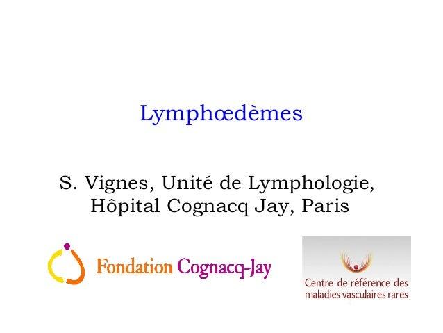 LymphœdèmesS. Vignes, Unité de Lymphologie,Hôpital Cognacq Jay, Paris