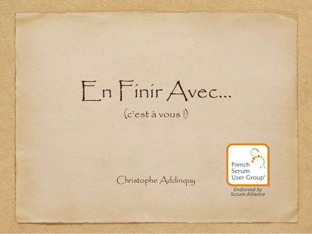 En Finir Avec… (c'est à vous !) Christophe Addinquy