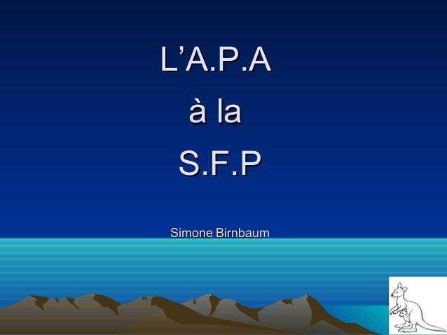 L'A.P.AL'A.P.A à laà la S.F.PS.F.P Simone BirnbaumSimone Birnbaum