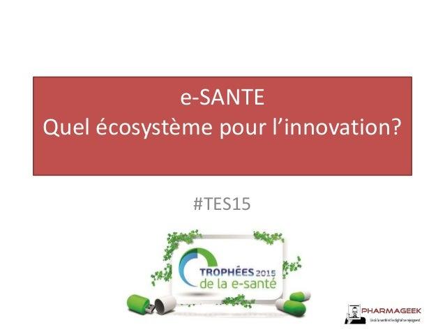 e-SANTE Quel écosystème pour l'innovation? #TES15