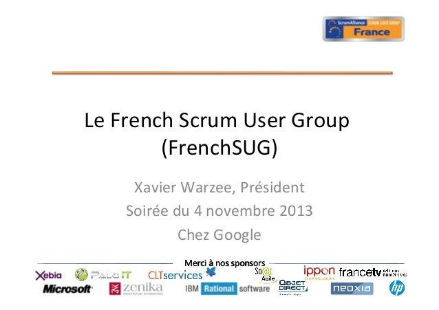 Le	   French	   Scrum	   User	   Group	    (FrenchSUG) 	    Xavier	   Warzee,	   Président 	    Soirée	   du	   4	   novem...