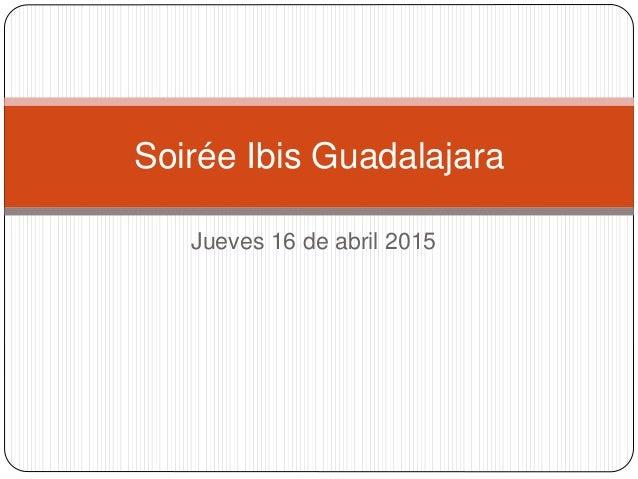 Jueves 16 de abril 2015 Soirée Ibis Guadalajara