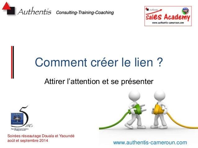 Consulting-Training-Coaching  Comment créer le lien ?  Attirer l'attention et se présenter  Soirées réseautage Douala et Y...