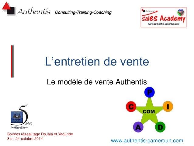 Consulting-Training-Coaching  L'entretien de vente  Le modèle de vente Authentis  Soirées réseautage Douala et Yaoundé  3 ...